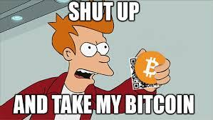 Shut-up-and-take-my-bitcoin.jpg